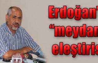 Erdoğan'a 'Meydan' Eleştirisi