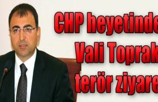 CHP Heyetinden Vali Toprak'a Terör Ziyareti