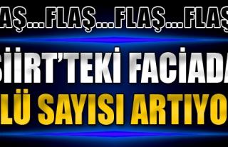 Siirt'teki Faciada Ölü Sayısı Artıyor!