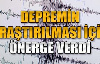 Depremin Araştırılması İçin Önerge Verdi