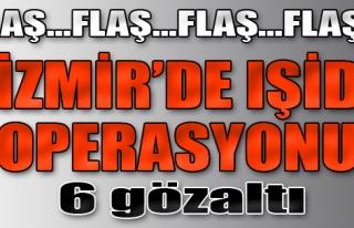 İzmir'de IŞİD Operasyonu: 6 Gözaltı