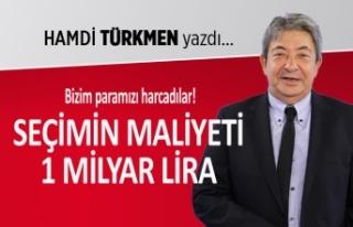 """Seçimin maliyeti 1 milyar lira"""