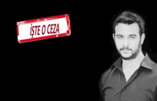 Fırat Yılmaz Çakıroğlu'nun katilinin cezası...