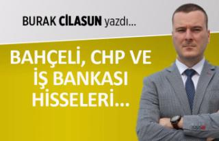 Bahçeli, CHP ve İş Bankası hisseleri...