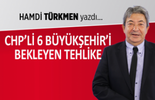 """""""CHP'li 6 Büyükşehir'i bekleyen..."""