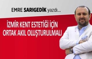 """""""İzmir kent estetiği için ortak akıl oluşturulmalı"""""""
