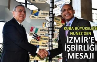 Küba Büyükelçisi Nunez'den İzmir'e...