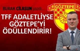 """""""TFF adaletliyse Göztepe'yi ödüllendirir!"""""""