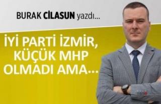 """""""İYİ Parti İzmir, küçük MHP olmadı ama..."""""""