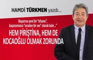 Hamdi Türkmen yazdı: Hem Piriştina, hem Kocaoğlu...