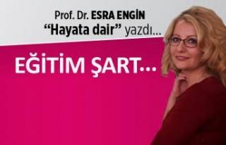 Prof. Dr. Esra Engin yazdı: Eğitim şart...
