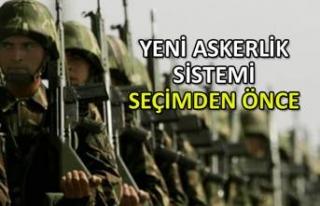 Yeni askerlik sistemi seçimdenönce