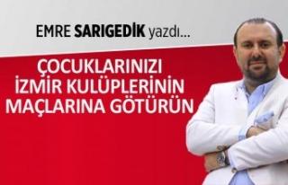 Emre Sarıgedik yazdı: Çocuklarınızı İzmir kulüplerinin...