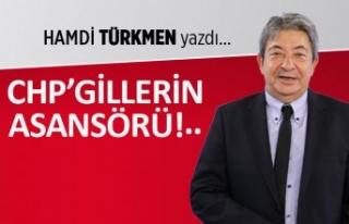 Hamdi Türkmen yazdı: CHP'gillerin asansörü!