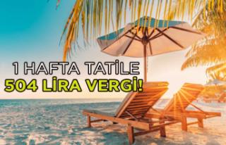 Yeni düzenlemeyle 1 hafta tatile 504 lira vergi!