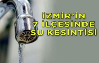 İzmirliler dikkat! Bugün 7 ilçede su kesintisi...