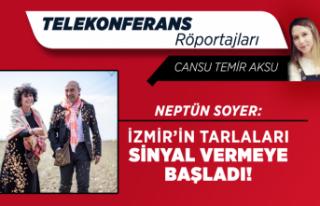Neptün Soyer: İzmir'in tarlaları sinyal vermeye...