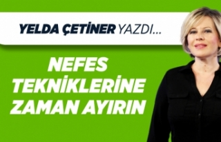 Yelda Çetiner yazdı: Nefes tekniklerine zaman ayırın
