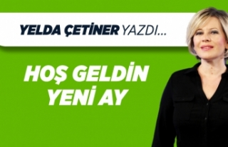 Yelda Çetiner yazdı: Hoş Geldin Yeni Ay...