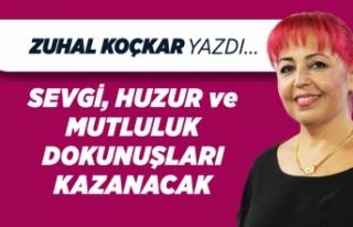 Zuhal Koçkar yazdı: Sevgi, huzur ve mutluluk dokunuşları...