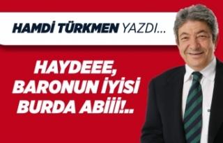 Hamdi Türkmen yazdı: Haydeee, baronun iyisi burda...
