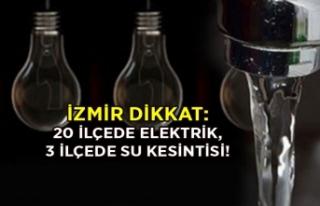 İzmir dikkat: 20 ilçede elektrik, 3 ilçede su kesintisi!