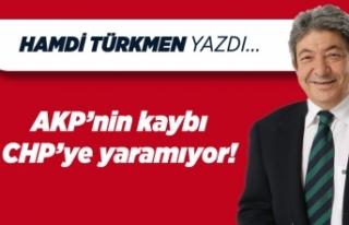 Hamdi TÜRKMEN yazdı: AKP'nin kaybı CHP'ye yaramıyor!