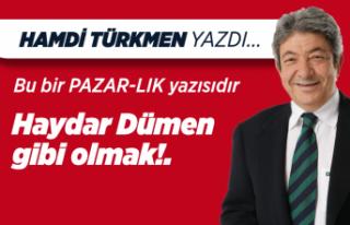 Hamdi Türkmen yazdı: Haydar Dümen gibi olmak!.