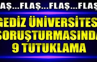 Gediz Üniversitesi Soruşturmasında 9 Tutuklama
