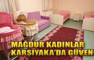 Mağdur Kadınlar Karşıyaka'da Güvende!