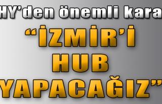 'İzmir'i HUB Yapacağız'