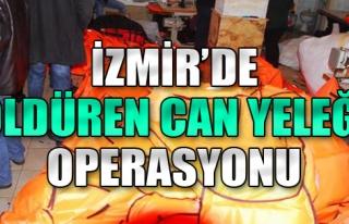 İzmir'de 'Öldüren Can Yeleği' Operasyonu