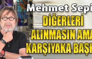 Mehmet Sepil; 'Diğerleri Alınmasın Ama Karşıyaka...