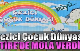 'Gezici Çocuk Dünyası' Tire'de Mola Verdi