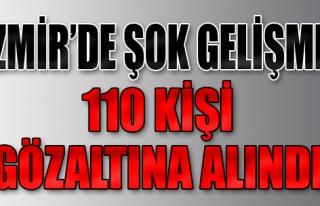 İzmir'de 110 Kişi Gözaltında