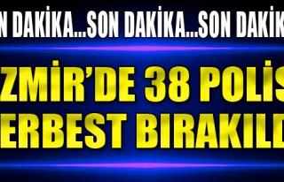İzmir'de 38 Polis Serbest Kaldı