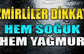 İzmirliler Dikkat! Hem Soğuk, Hem Yağmur