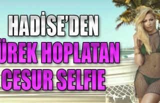 Hadise'den Yürek Hoplatan Cesur Selfie