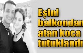 Eşini Balkondan Atan Koca Tutuklandı
