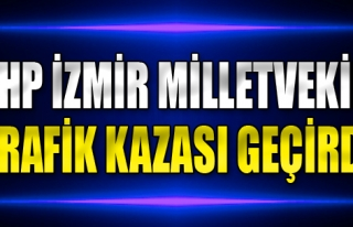 CHP İzmir Milletvekili Kaza Geçirdi