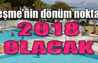Çeşme'nin Dönüm Noktası 2018 Olacak
