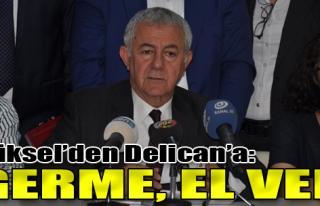 Yüksel'den Delican'a: Germe, El Ver!
