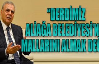 Kocaoğlu 'Derdimiz Aliağa Belediyesi'nin Malını...