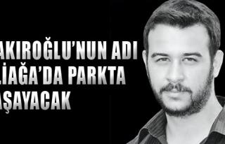 Çakıroğlu'nun Adı Parkta Yaşayacak