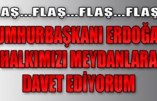 Cumhurbaşkanı Erdoğan: Halkı Meydanlara Davet...