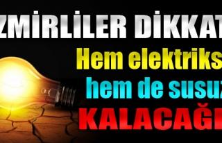 İzmir Hem Elektriksiz Hem de Susuz Kalacak