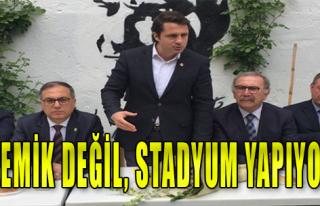 'Polemik değil, stadyum yapıyoruz'