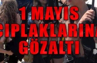 1 Mayıs Çıplaklarına Gözaltı Başladı