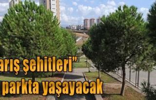 'Barış Şehitleri' Bu Parkta Yaşayacak