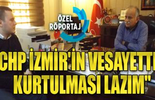 'CHP İzmir'in vesayetten Kurtulması Lazım'